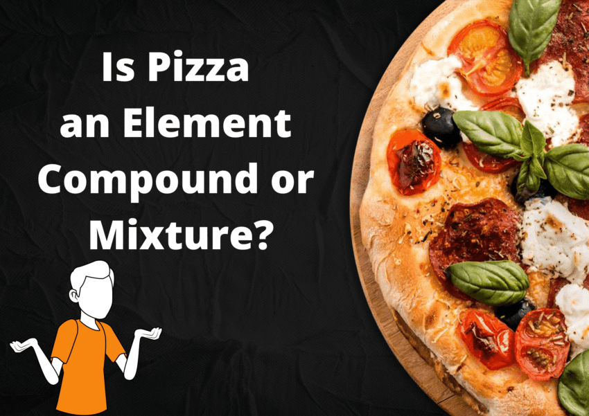 Is Pizza an Element Compound or Mixture